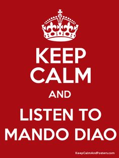 Keep Calm and LISTEN TO MANDO DIAO Poster