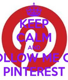 keep calm and follow me on pinterest