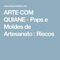 ARTE COM QUIANE - Paps e Moldes de Artesanato : Riscos