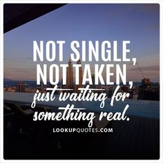 Not #single, not taken, just waiting for something real. #relationship #quotes