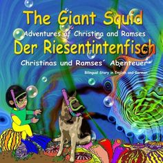 The Giant Squid: Adventures of Christina and Ramses.: Bilingual in English and German:  Dual language picture book by Gary Mikaelian http://www.amazon.com/dp/150239099X/ref=cm_sw_r_pi_dp_9A0qwb0RYBK5M