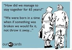 """""""How did we manage to stay together for 65 years?"""" By Our e Cards (downloaded from Facebook)"""