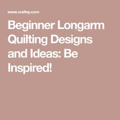 Beginner Longarm Quilting Designs and Ideas: Be Inspired!