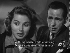 """""""With the whole world crumbling, we pick this time to fall in love """" - Ingrid Bergman and Humphrey Bogart in Michael Curtiz's """"Casablanca"""", Old Movie Quotes, Classic Movie Quotes, Famous Movie Quotes, Tv Quotes, Classic Movies, Best Quotes, Lyric Quotes, Inspiring Quotes, Netflix Quotes"""