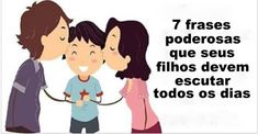 7 Frases Poderosas Que Seus Filhos Devem Escutar Todos Os Dias! Kids And Parenting, Parenting Hacks, Fairy Tales For Kids, Baby Hacks, Baby Care, Personal Development, New Baby Products, Coaching, Family Guy