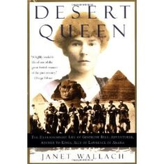 """Desert Queen by Janet Wallach; Biography of Gertrude Bell """"Adventurer, Adviser to Kings, Ally of Lawerence of Arabia"""""""