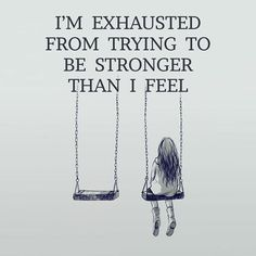 I'm Exhausted From Trying To Be Stronger Than I Feel quotes quote sad quotes depression quotes sad life quotes quotes about depression True Quotes, Great Quotes, Quotes To Live By, Inspirational Quotes, Super Quotes, Not Okay Quotes, Quotes Quotes, Tattoo Quotes, 2015 Quotes