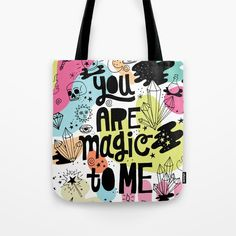Buy you are magic to me Tote Bag by thewellkeptthing. Worldwide shipping available at Society6.com. Just one of millions of high quality products available.