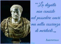 """TuttoPerTutti: ARISTOTELE: """"La dignità non consiste nel possedere onori ma nella coscienza di meritarli."""" http://tucc-per-tucc.blogspot.it/2015/05/aristotele-stagira-384-383-ac-calcide.html"""