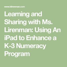 Learning and Sharing with  Ms. Lirenman: Using An iPad to Enhance a K-3 Numeracy Program
