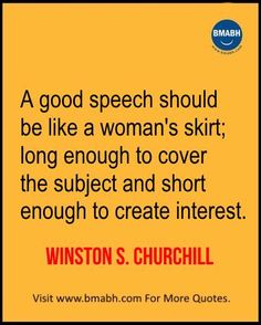 Witty Funny Quotes By Famous People With Images from www.bmabh.com- A good speech should be like a woman's skirt; long enough to cover the subject and short enough to create interest. Follow us on pinterest at https://www.pinterest.com/bmabh/ for more awesome quotes.