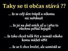 Taky se ti to občas stává? Sad Quotes, Motivational Quotes, Life Quotes, English Quotes, Amazing Quotes, True Words, Motto, Quotations, It Hurts