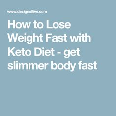 How to Lose Weight Fast with Keto Diet - get slimmer body fast
