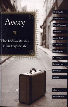 Away: The Indian Writer as an Expatriate edited by Amitava Kumar