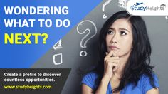 Confused what to do next? Create your academic profile and get best opportunity to study in overseas Universities.