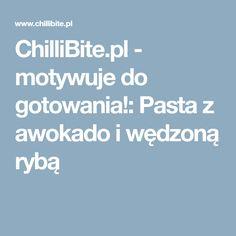 ChilliBite.pl - motywuje do gotowania!: Pasta z awokado i wędzoną rybą