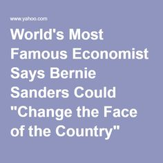 "World's Most Famous Economist Says Bernie Sanders Could ""Change the Face of the Country"""