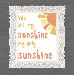 You are My Sunshine 8x10 print. $12.00, via Etsy.