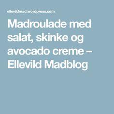 Madroulade med salat, skinke og avocado creme – Ellevild Madblog