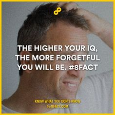 The higher your IQ, the more forgetful you will be.