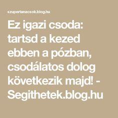 Ez igazi csoda: tartsd a kezed ebben a pózban, csodálatos dolog következik majd! - Segithetek.blog.hu