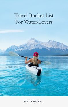 The Ultimate Travel Bucket List For Water-Lovers