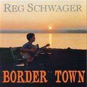Border Town, Reg Schwager