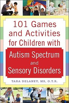 101 Games and Activities for children with Autism and Sensory Disorders - I needed this like, a year ago!