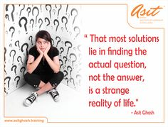 That most solutions lie in finding the actual question, not the answer, is a strange reality of life. - Asit Ghosh #Quotes #Asit #Ghosh #FFT #ThoughtDrops HIT *SHARE*