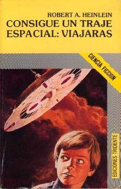 Consigue un traje espacial: Viajaras (Robert A. Heinlein )