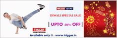 Branded trigger jeans present diwali sale...  Upto 50% Off* Only on : www.trigger.in