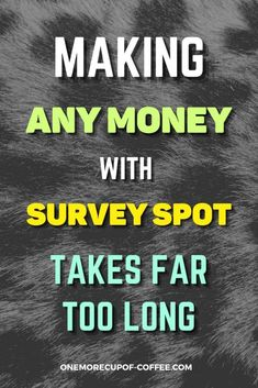 People turn to survey sites in the hopes of making money that can help them financially. If it takes too long to actually make money with Survey Spot, then it's really not worth your time and you'll be better off looking for a different side hustle. #surveys #online #income Make Money Online Surveys, Paid Surveys, Online Income, Virtual Jobs, Affiliate Websites, Survey Sites, Way To Make Money, Extra Money, Hustle