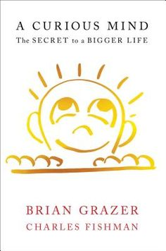A Curious Mind: The Secret to a Bigger Life By Brian Grazer; Charles Fishman