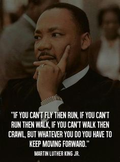 Keep Moving Forward    Martin Luther King Jr.