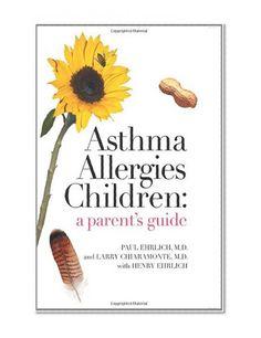 Asthma #Allergies Children: A Parent's Guide/Dr Paul Ehrlich, Dr Larry Chiaramonte, Henry Ehrlich