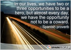 Motivational Quote - In our lives, we have two or three opportunities to be a hero, but almost every day, we have the opportunity not to be a coward.