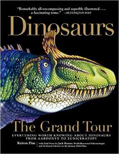 Dinosaurs - The Grand Tour: Everything Worth Knowing About Dinosaurs from Aardonyx to Zuniceratops: Keiron Pim, Jack Horner: 0884666682165: Amazon.com: Books