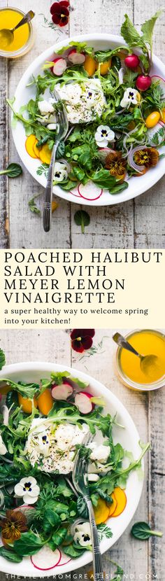 Poached Halibut Salad with Meyer Lemon Vinaigrette ~ the simple idea of  poached fish with fresh salad greens  is the perfect way to get a spring-ish vibe going in your kitchen ~ #salad #fish #poachedfish #cod #halibut #mahimahi #ahituna #healthymeal #saladbowl #maincoursesalad #edibleflowers #meyerlemons #mothersday #valentinesday #easter #brunch #springsalad