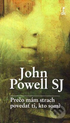 Martinus.sk > Knihy: Prečo mám strach povedať ti, kto som? (John Powell)