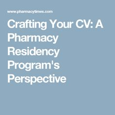 Crafting Your CV: A Pharmacy Residency Programu0027s Perspective