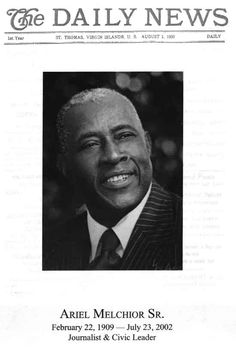2/22/1909-7/23/2002 ~ Ariel Melchior Sr., the son of Victoria Rogers and Ephraim Melchoir, demonstrated leadership qualities from the beginning: hard working, thrifty, and dedicated. One of Ms Edith Williams' brightest students, he attended the Moravian Day School in downtown Charlotte Amalie. Interestingly, years later The Daily News of the Virgin Islands, which he & J. Antonio Jarvis co-founded on 8/1/1930, was located in the building that once housed the school.