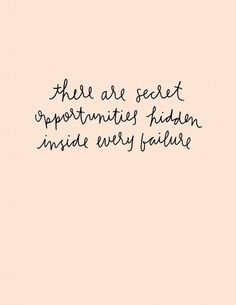 There are secret opportunities hidden inside every failure.