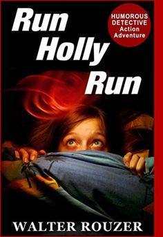 Run Holly Run: Mystery: Humorous Detective, Action Adventure by Walter Rouzer, http://www.amazon.com/dp/B00RB67OKU/ref=cm_sw_r_pi_dp_VTirvb0SRJ641