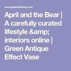 April and the Bear Interiors Online, Irish, Vase, Bear, Lifestyle, Antiques, Green, Antiquities, Antique