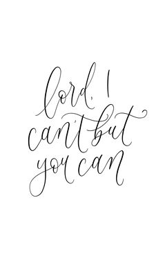 Lord I can't but you can, calligraphy quote, handlettering christian
