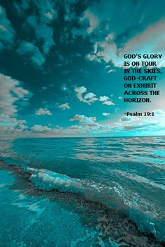 Psalm 19:1. God's glory is on tour in the skies...
