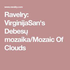 Ravelry: VirginijaSan's Debesų mozaika/Mozaic Of Clouds Ravelry, Clouds, Cloud