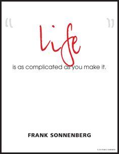 """Life is as complicated as you make it."" ~ Frank Sonnenberg www.FrankSonnenbergOnline.com"