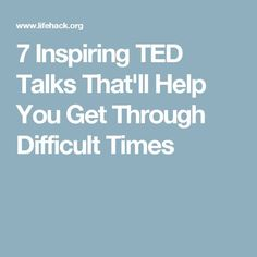 7 Inspiring TED Talks That'll Help You Get Through Difficult Times