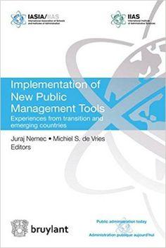 Implementation of new public management tools : experiences from transition and emerging countries / Juraj Nemec, Michiel S. de Vries, editors.. -- Bruxelles : Bruylant, cop. 2015.